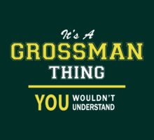 It's A GROSSMAN thing, you wouldn't understand !! by satro
