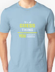 It's A GUESS thing, you wouldn't understand !! T-Shirt