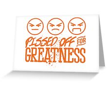 Pissed Off For Greatness Greeting Card