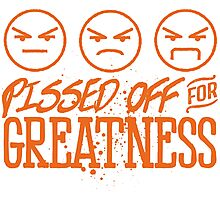 Pissed Off For Greatness Photographic Print