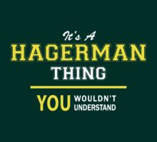 It's A HAGERMAN thing, you wouldn't understand !! by satro