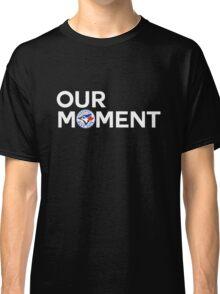 #OurMoment Toronto Blue Jays Classic T-Shirt