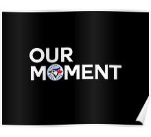 #OurMoment Toronto Blue Jays Poster