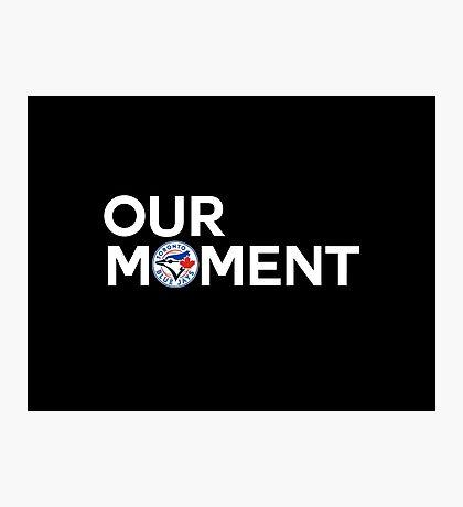 #OurMoment Toronto Blue Jays Photographic Print
