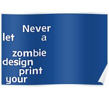 Never let a zombie design t-shirt your Poster