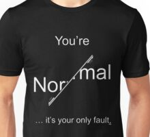 You're Normal - it's your only fault (White for dark backgrounds). Unisex T-Shirt