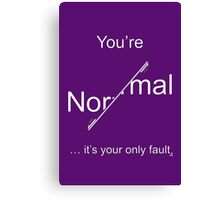 You're Normal - it's your only fault (White for dark backgrounds). Canvas Print