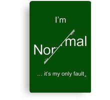 I'm Normal - it's my only fault (White for dark backgrounds). Canvas Print