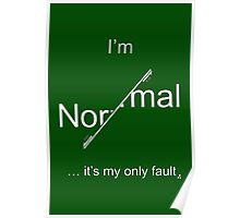 I'm Normal - it's my only fault (White for dark backgrounds). Poster