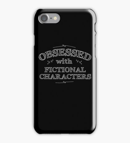 Obsessed with fictional characters (white) iPhone Case/Skin