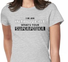 I'm An Introvert What's Your Superpower (2) Womens Fitted T-Shirt