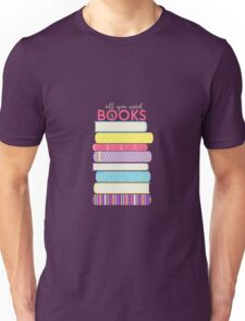 all you need is BOOKS! Unisex T-Shirt