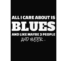 All I care about is blues and like maybe 3 people and beer - T-shirts & Hoodies Photographic Print