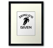 Zero G's Given Framed Print