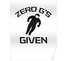 Zero G's Given Poster