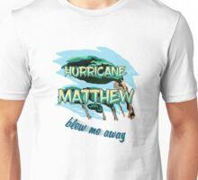 Hurricane Matthew Blew Me Away Unisex T-Shirt