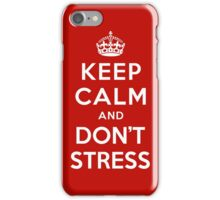 KEEP CALM AND DON'T STRESS iPhone Case/Skin
