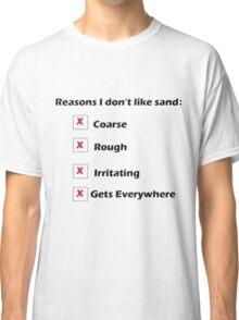 Reasons I Don't Like Sand Classic T-Shirt