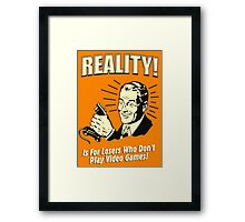reality is for losers who don't play video games Framed Print
