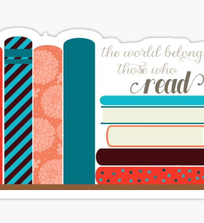 The world belongs to those who read. Sticker