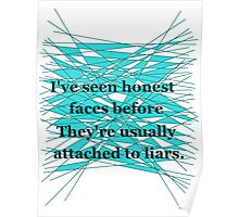 I've seen honest faces before. They're usually attached to liars. Poster