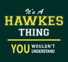 It's A HAWKES thing, you wouldn't understand !! by satro