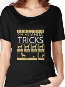 Stubborn Chihuahua Tricks Women's Relaxed Fit T-Shirt