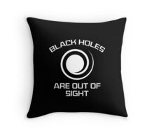 Black Holes Are Out Of Sight Throw Pillow