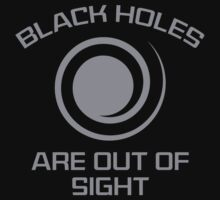 Black Holes Are Out Of Sight by DesignFactoryD