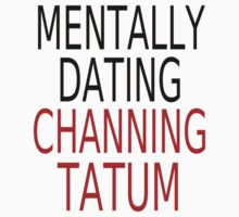Mentally Dating Channing Tatum by coolfuntees