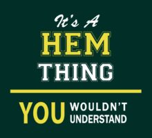 It's A HEM thing, you wouldn't understand !! by satro