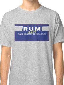 Rum Ham: Make America Great Again Classic T-Shirt
