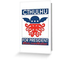 Cthulhu For President No Lives Matter Funny Greeting Card