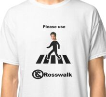 The best kind of walk - the Rosswalk. Classic T-Shirt