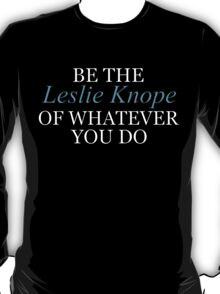 Be Leslie Knope T-Shirt