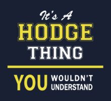 It's A HODGE thing, you wouldn't understand !! by satro