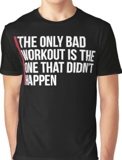 The Only Bad Workout Gym Quote Graphic T-Shirt