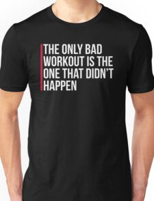 The Only Bad Workout Gym Quote Unisex T-Shirt