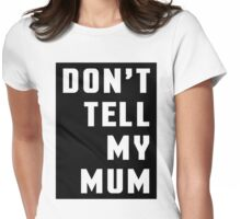 Don't Tell My Mum Funny Quote Womens Fitted T-Shirt