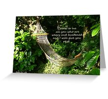 Matthew 11:28  'Come to me all you who are weary..' Greeting Card