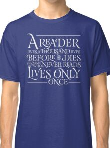 A Reader Lives A Thousand Lives Classic T-Shirt