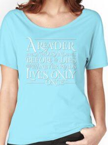 A Reader Lives A Thousand Lives Women's Relaxed Fit T-Shirt