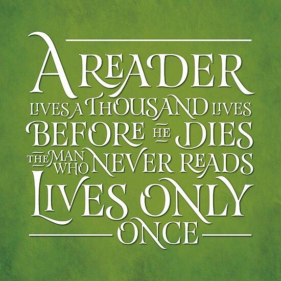 A Reader Lives A Thousand Lives by JenSnow