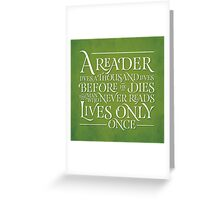 A Reader Lives A Thousand Lives Greeting Card
