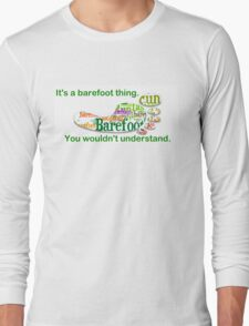 It's a barefoot thing. Long Sleeve T-Shirt