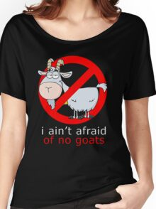 i aint afraid of no goat Women's Relaxed Fit T-Shirt