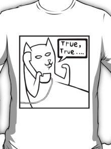 True, True Cat T shirt T-Shirt