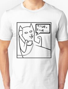 True, True Cat T shirt T-Shirt