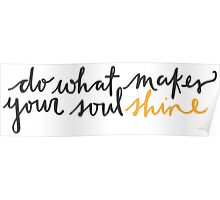 do what makes your soul shine Poster