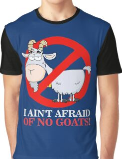I Ain't Afraid of No Goats Graphic T-Shirt